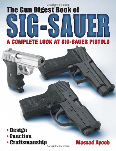 9780873497558: The Gun Digest Book of SIG-Sauer: A Complete Look at SIG-Sauer Pistols