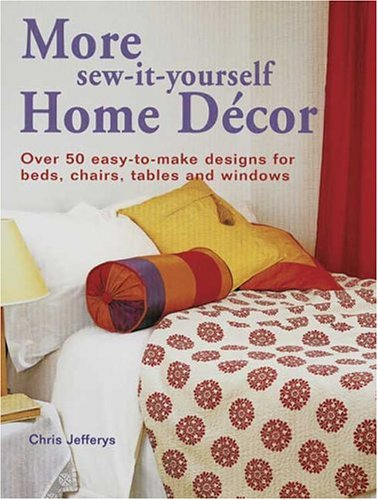 9780873498036: More Sew-It-Yourself Home Decor: Over 50 Easy-To-Make Designs for Beds, Chairs, Tables and Windows