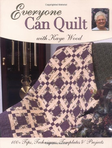 Everyone Can Quilt with Kaye Wood: 100+ Tips, Techniques, Templates & Projects (0873498127) by Kaye Wood