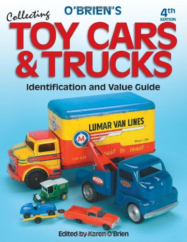 9780873498364: O'Brien's Collecting Toy Cars & Trucks, Identification and Value Guide, 4th Edition
