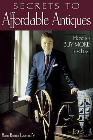 The Secrets to Affordable Antiques: How to: Loomis, IV, Frank