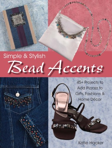 9780873499248: Simple & Stylish Bead Accents: 45+ Projects to Add Pizzazz to Gifts, Fashions & Home Decor