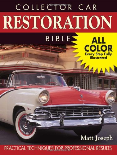 Collector Car Restoration Bible: Practical Techniques for Professional Results: Joseph, Matt