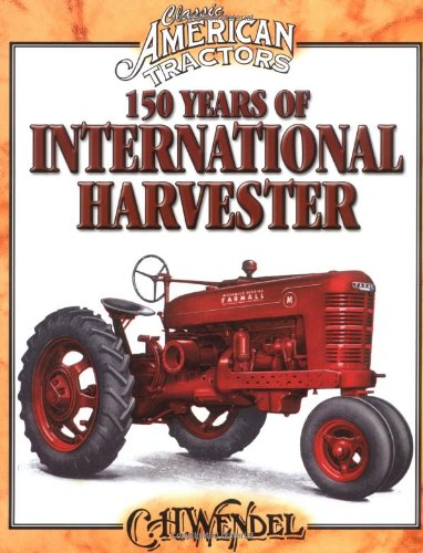 9780873499286: 150 Years of International Harvester (Classic American Tractors)