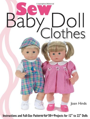 """Sew Baby Doll Clothes: Instructions and Full-size Patterns for 30+ Projects for 12"""" to 22&quot..."""