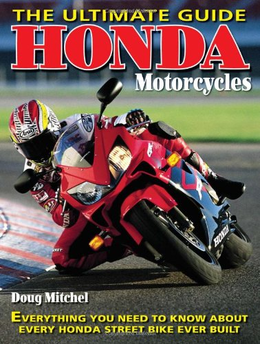 Honda Motorcycles The Ultimate Guide: Everything You Need to Know About Every Honda Motorcycle Ever...