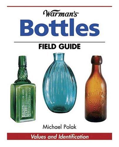 9780873499699: Warman's Bottles Field Guide: Values and Identification (Warman's Field Guide)