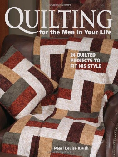 9780873499729: Quilting for the Men in Your Life: 24 Quilted Projects to Fit His Style