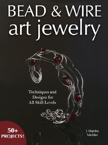 Bead & Wire Art Jewelry: Techniques & Designs for all Skill Levels 9780873499767 Fashion Beads and Wire into Stunning Jewelry Jewelry artists look no further, Bead & Wire Art Jewelry is THE resource you need to bring