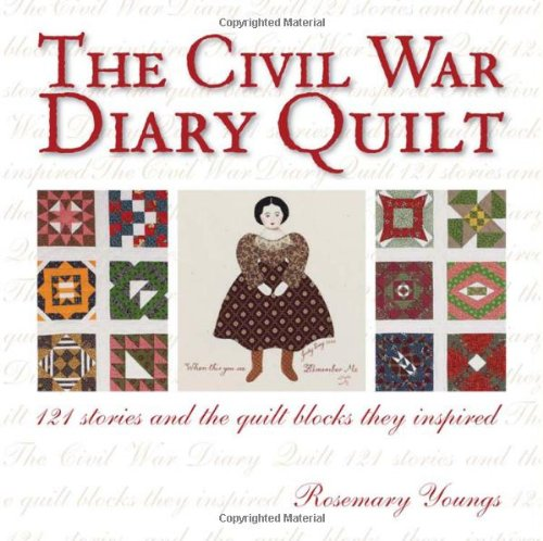 The Civil War Diary Quilt: 121 Stories and The Quilt Blocks They Inspired: Youngs, Rosemary