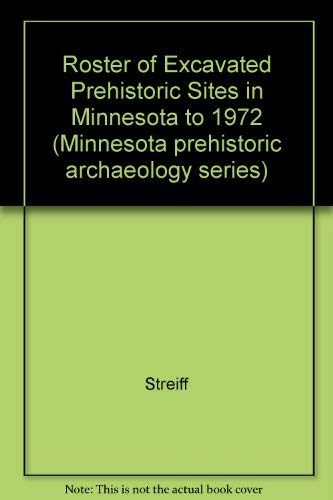 9780873510714: Roster of Excavated Prehistoric Sites in Minnesota to 1972 (Minnesota prehistoric archaeology series)