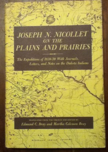 Joseph N. Nicollet On The Plains And Prairies The Expeditions Of 1838-39 With Journals Letters, And...