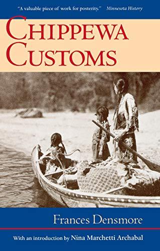 Chippewa Customs (Borealis Books): Densmore, Frances; Archabal,