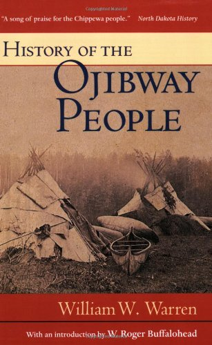 History of the Ojibway People (Borealis Books Reprint) (087351162X) by William Warren