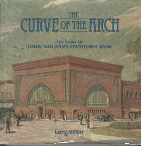 9780873511810: The curve of the arch: The story of Louis Sullivan's Owatonna Bank