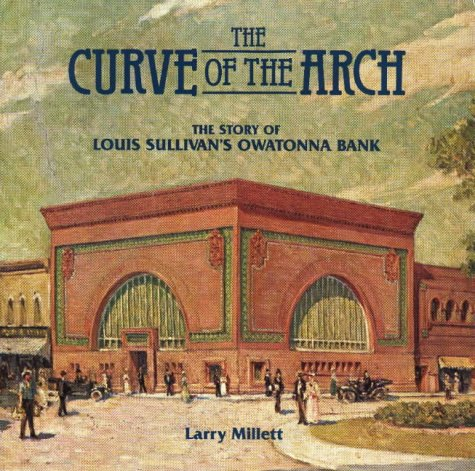 9780873511827: Curve of the Arch: The Story of Louis Sullivan's Owatonna Bank