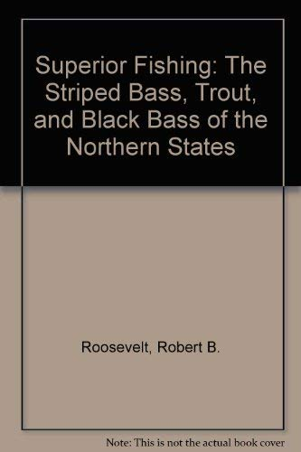 9780873511872: Superior Fishing: The Striped Bass, Trout, and Black Bass of the Northern States