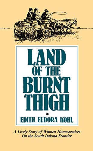 9780873511995: Land of The Burnt Thigh: A Lively Story of Women Homesteaders On The South Dakota Frontier (Borealis Books)