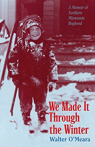 9780873512121: We Made It Through the Winter: A Memoir of a Northern Minnesota Boyhood (Publications of the Minnesota Historical Society)
