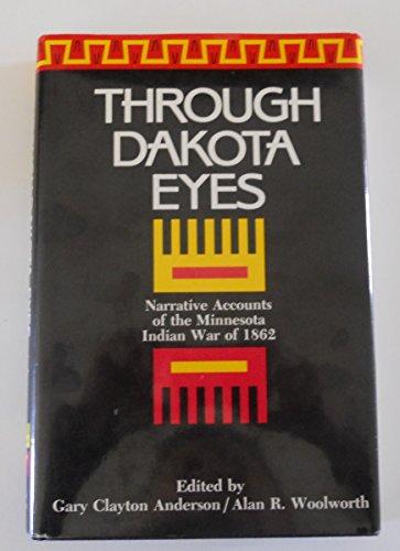 9780873512152: Through Dakota Eyes: Narrative Accounts of the Minnesota Indian War of 1862