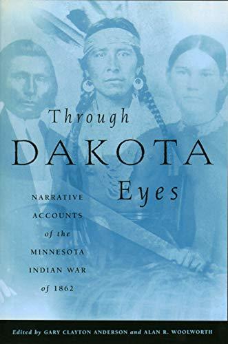 9780873512169: Through Dakota Eyes: Narrative Accounts of the Minnesota Indian War of 1863