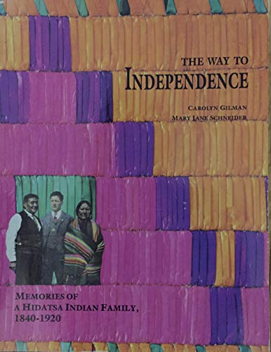 9780873512183: The Way to Independence: Memories of a Hidatsa Indian Family, 1840-1920 (Publications of the Minnesota Historical Society)