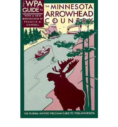 The WPA Guide to the Arrowhead Country: Federal Writers Project