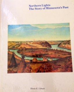 Northern Lights : The Story of Minnesota's Past: Gilman, Rhoda R.