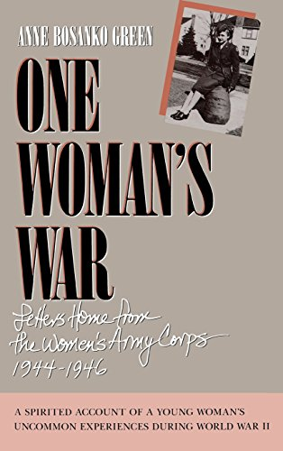 One Woman's War, Letters Home from the Women's Army Corps 1944-1946: Green, Anne Bosanko