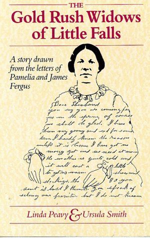 Gold Rush Widows of Little Falls A Story Drawn from the Letters Of Pamelia and James Fergus: Peavy,...
