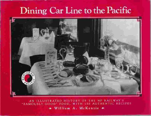 Dining Car Line to the Pacific: An Illustrated History of the NP (Northern Pacific) Railway's ...