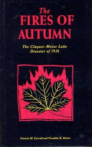 The Fires of Autumn: The Cloquet-Moose Lake Disaster of 1918 +++SCARCE HARDCOVER COPY+++: Carroll, ...