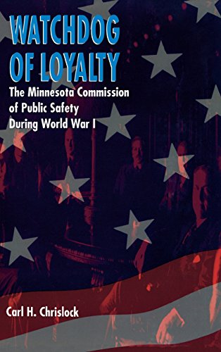 Watchdog of Loyalty: The Minnesota Commission of Public Safety During World War I: Chrislock, Carl ...