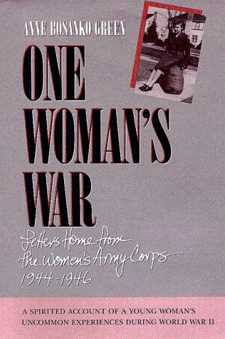 One Woman's War: Letters Home from the Women's Army Corps, 1994-1946: Green, Anne Bosanko
