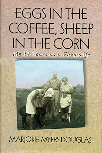 Eggs in the Coffee, Sheep in the Corn: My 17 Years As a Farmwife: Douglas, Marjorie Myers