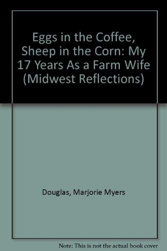 Eggs in the Coffee, Sheep in the Corn: My 17 Years As a Farm Wife (Midwest Reflections): Douglas, ...