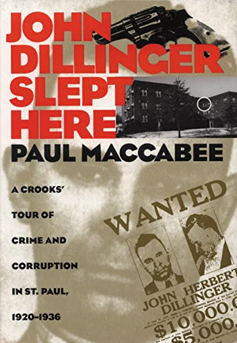 John Dillinger Slept Here: A Crooks' Tour of Crime and Corruption in St. Paul, 1920-1936: ...