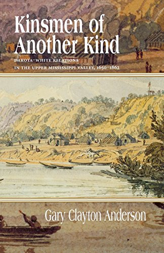 9780873513531: Kinsmen of Another Kind: Dakota-White Relations in the Upper Mississippi Valley, 1650-1862 (Borealis Books)