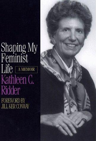Shaping My Feminist Life: A Memoir (Midwest Reflections): Ridder, Kathleen C.
