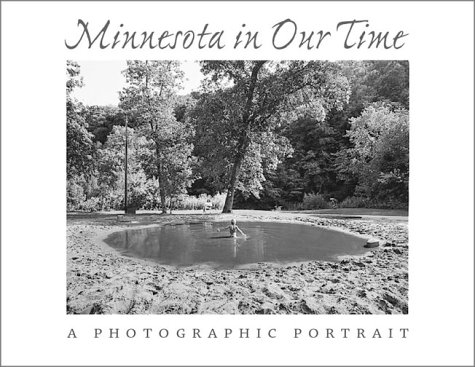 Minnesota in Our Time: A Photographic Portrait: Slade, George {Editor}