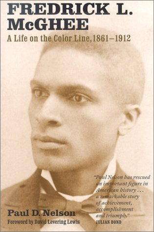 Fredrick L. McGhee: A Life on the Color Line 1861-1912: Nelson, Paul D. {Author} with David ...