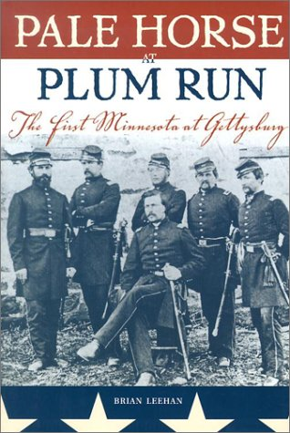 Pale Horse at Plum Run: The First Minnesota at Gettysburg: LEEHAN, BRIAN