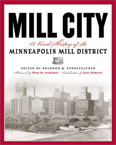 9780873514460: Mill City: A Visual History Of The Minneapolis Mill District (Minnesota)
