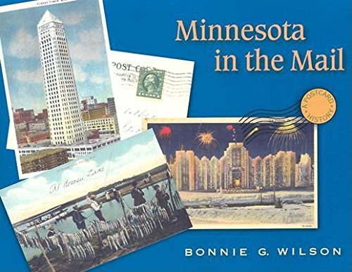 Minnesota in the Mail: A Postcard History (Hardcover): Bonnie G. Wilson