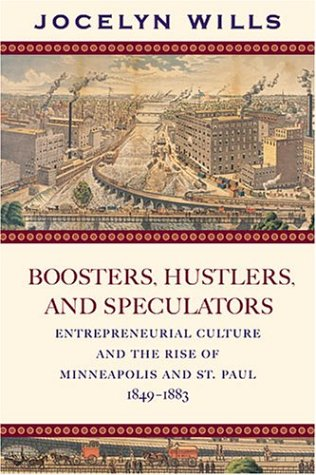 Boosters, Hustlers, and Speculators: Entrpreneurial Culture and: Wills, Jocelyn