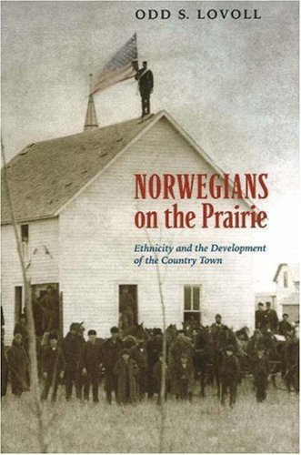 Norwegians on the Prairie : Ethnicity and the Development of the Country Town: Lovoll, Odd Sverre