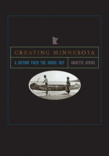 9780873515962: Creating Minnesota: A History from the Inside Out