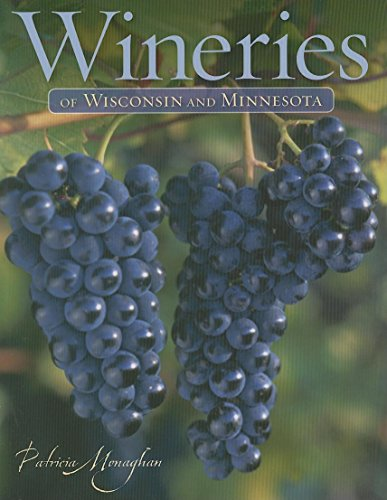 Wineries of Wisconsin & Minnesota: Monaghan, Patricia