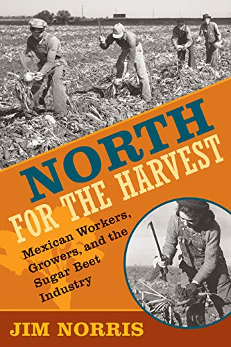 9780873516310: North for the Harvest: Mexican Workers, Growers, and the Sugar Beet Industry