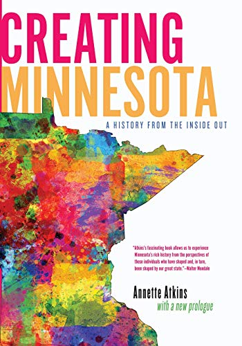 9780873516334: Creating Minnesota: A History from the Inside Out